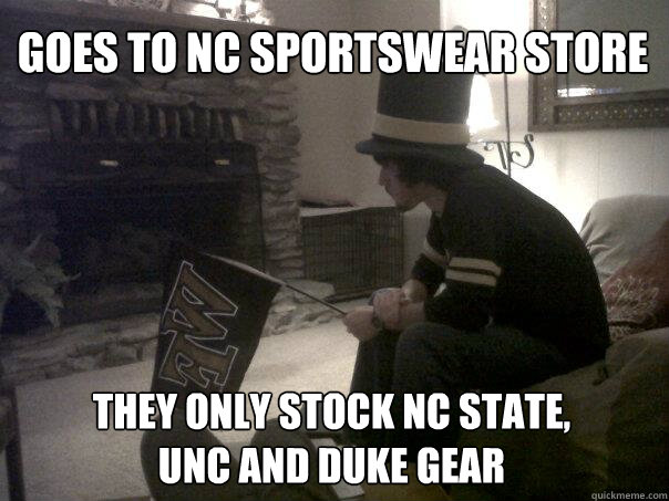 Goes to NC sportswear store they only stock NC State, UNC and Duke gear - Goes to NC sportswear store they only stock NC S