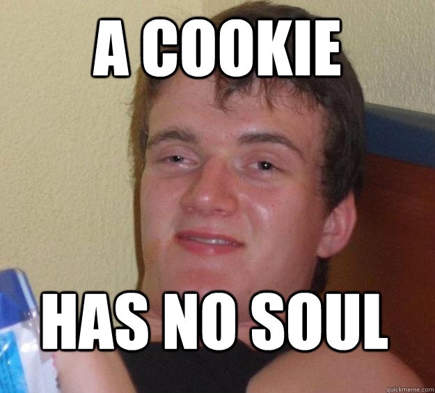 A cookie has no soul - A cookie has no soul  10 Guy