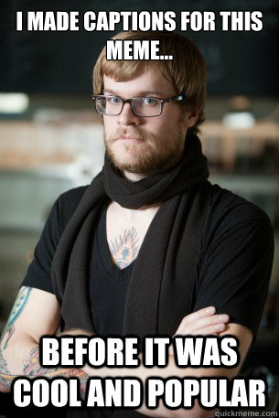 I made captions for this meme...  before it was cool and popular  - I made captions for this meme...  before it was cool and popular   Hipster Barista