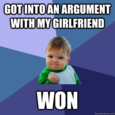 Got into an argument with my girlfriend Won - Got into an argument with my girlfriend Won  Success Kid