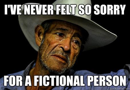 i've never felt so sorry for a fictional person