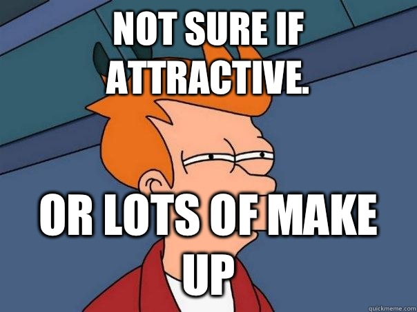 Not sure if attractive. Or lots of make up - Not sure if attractive. Or lots of make up  Futurama Fry