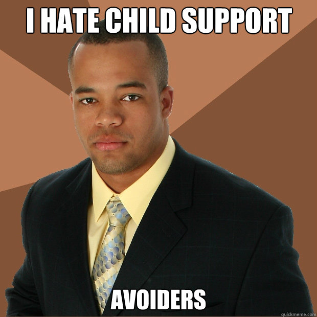 I hate child support  Avoiders  - I hate child support  Avoiders   Successful Black Man
