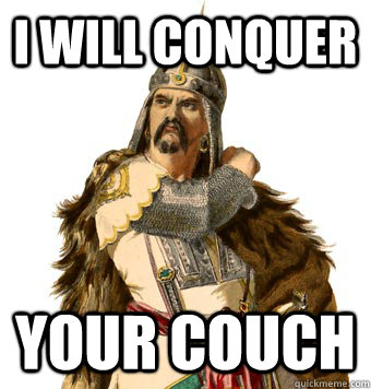 I WILL CONQUER YOUR COUCH