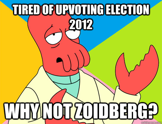 tired of upvoting election 2012 why not zoidberg? - tired of upvoting election 2012 why not zoidberg?  Misc
