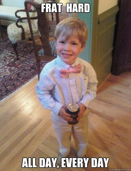 FRAT  HARD all day, every day  Fraternity 4 year-old
