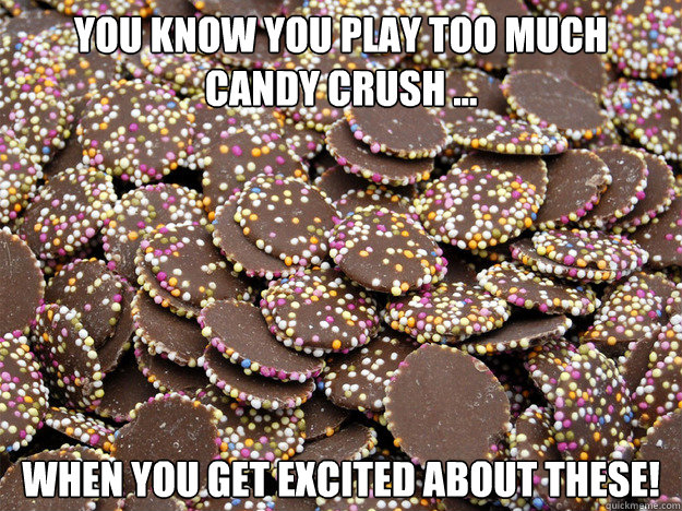 YOU KNOW YOU PLAY TOO MUCH CANDY CRUSH ... WHEN YOU GET EXCITED ABOUT THESE!  CANDY CRUSH