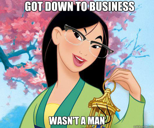 Got down to business wasn't a man - Got down to business wasn't a man  Hipster grifter mulan