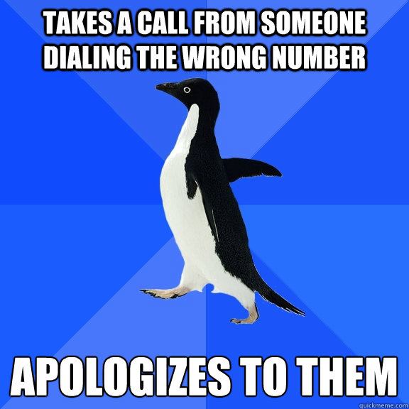 Takes a call from someone dialing the wrong number apologizes to them - Takes a call from someone dialing the wrong number apologizes to them  Socially Awkward Penguin