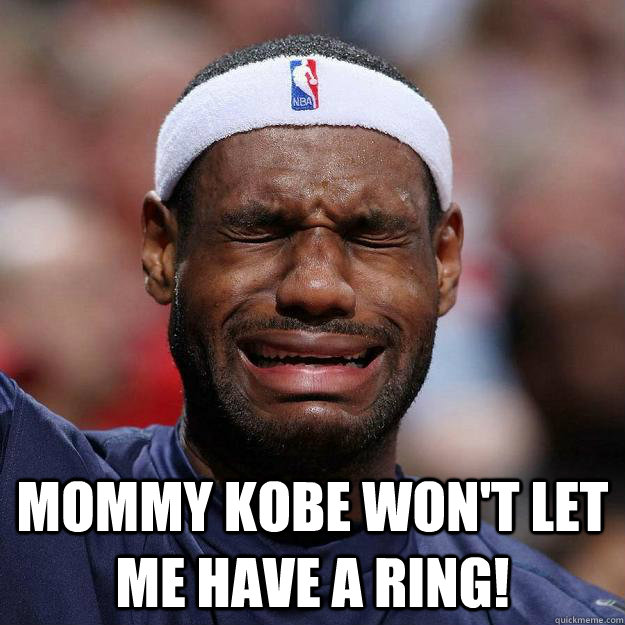 Mommy Kobe won't let me have a Ring!  Lebron Crying