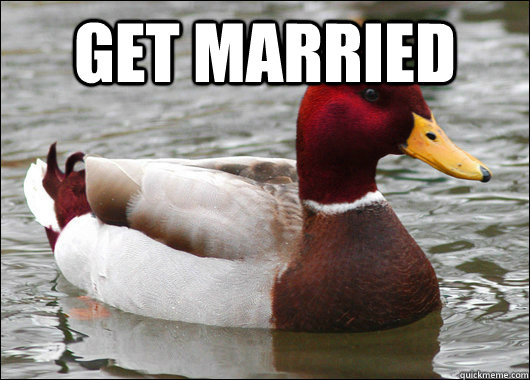 get married  - get married   Malicious Advice Mallard