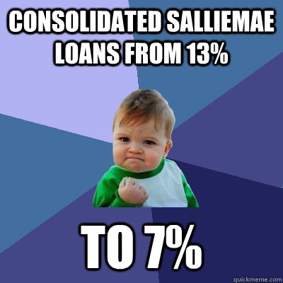 Consolidated SallieMae loans from 13%  to 7% - Consolidated SallieMae loans from 13%  to 7%  Success Kid