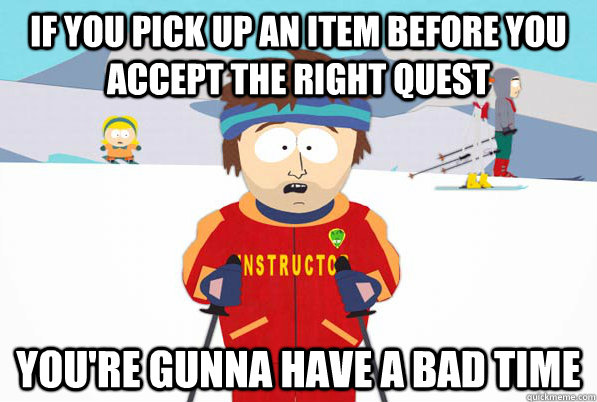 If you pick up an item before you accept the right quest you're gunna have a bad time