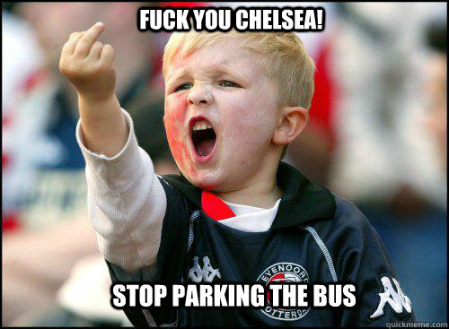 fuck you Chelsea! stop parking the bus  soccer memes