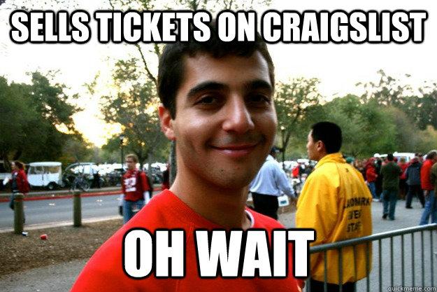 Sells tickets on craigslist Oh wait