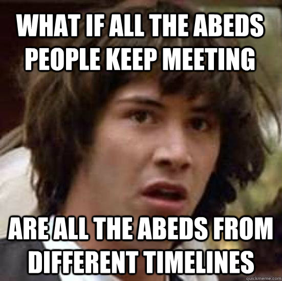 what if all the Abeds people keep meeting Are all the abeds from different timelines - what if all the Abeds people keep meeting Are all the abeds from different timelines  conspiracy keanu