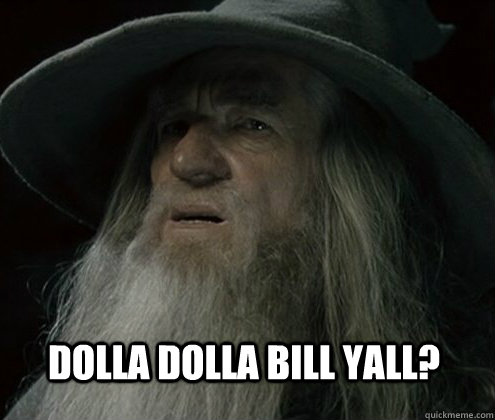Dolla Dolla Bill Yall? - Dolla Dolla Bill Yall?  Forgetful Gandalf