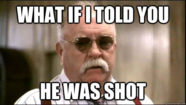 What if I told you He was shot  Diabeetus