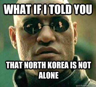 What if i told you that north Korea is not alone - What if i told you that north Korea is not alone  WhatIfIToldYouBing