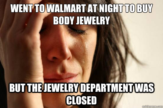 daa05af73c0b3 Went to Walmart at night to buy body jewelry but the jewelry ...