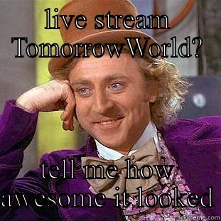 LIVE STREAM TOMORROWWORLD? TELL ME HOW AWESOME IT LOOKED Condescending Wonka