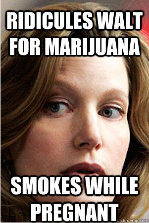 Ridicules Walt for marijuana Smokes while pregnant