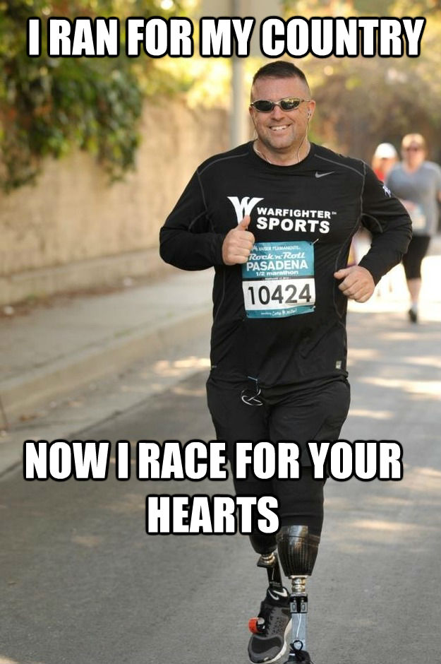 I RAN FOR MY COUNTRY NOW I RACE FOR YOUR HEARTS - I RAN FOR MY COUNTRY NOW I RACE FOR YOUR HEARTS  untitled meme