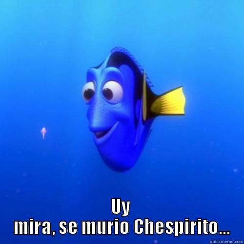 UY  MIRA, SE MURIO CHESPIRITO... dory