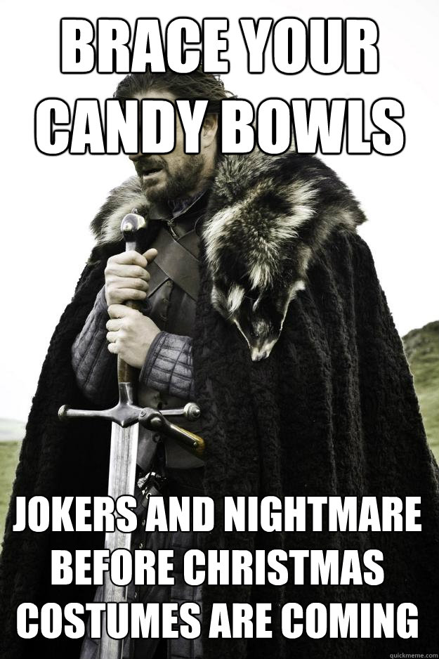 Brace your candy bowls Jokers and Nightmare Before Christmas costumes are coming - Brace your candy bowls Jokers and Nightmare Before Christmas costumes are coming  Winter is coming