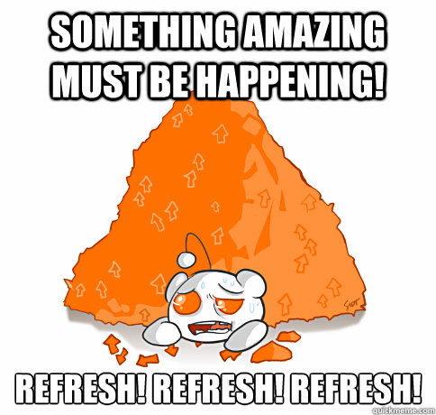 Something amazing must be happening! Refresh! Refresh! Refresh! - Something amazing must be happening! Refresh! Refresh! Refresh!  Misc