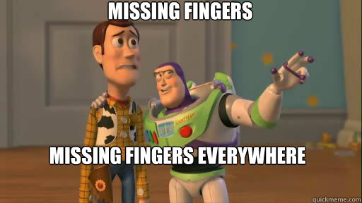 missing fingers missing fingers everywhere