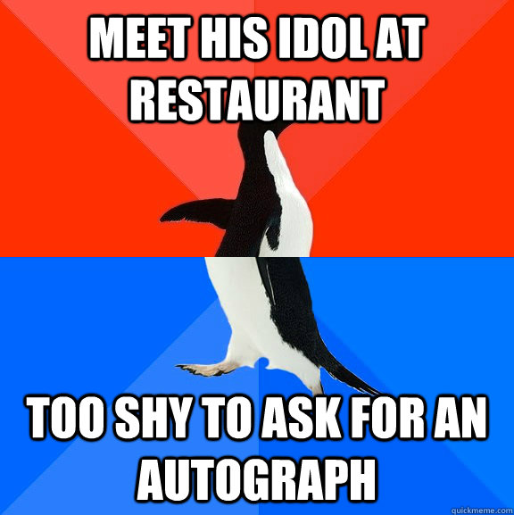 Meet his idol at restaurant too shy to ask for an autograph - Meet his idol at restaurant too shy to ask for an autograph  Socially Awesome Awkward Penguin