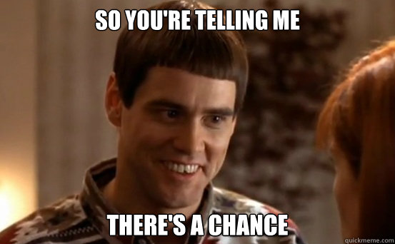 So you're telling me there's a chance - So you're telling me there's a chance  Misc