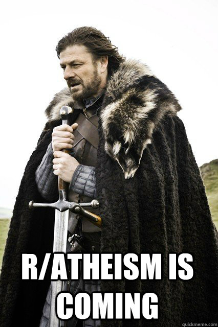 r/atheism is coming  -  r/atheism is coming   braceyourself