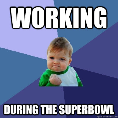 working during the superbowl  Success Kid