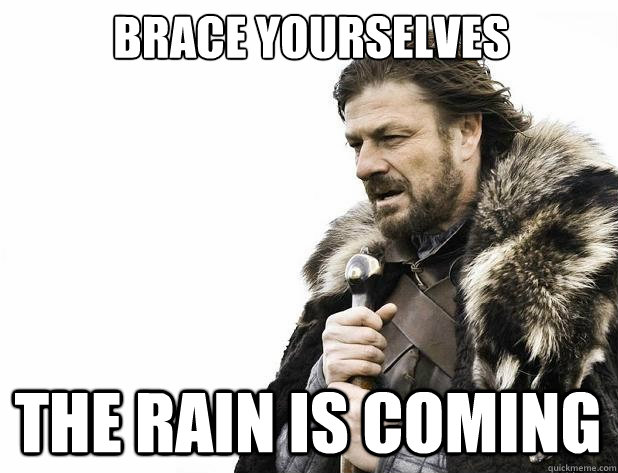 brace yourselves The rain is coming - brace yourselves The rain is coming  Misc