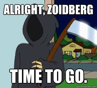 Alright, Zoidberg Time to go.  Death Meme