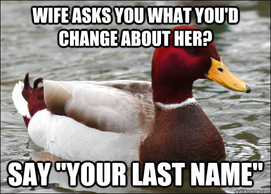 Wife asks you what you'd change about her? Say