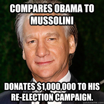 Compares Obama to Mussolini Donates $1,000,000 to his re-election campaign.