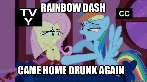 rainbow Dash  came home drunk again