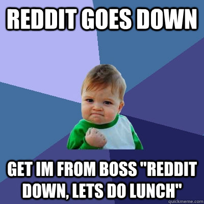 Reddit goes down Get IM from boss