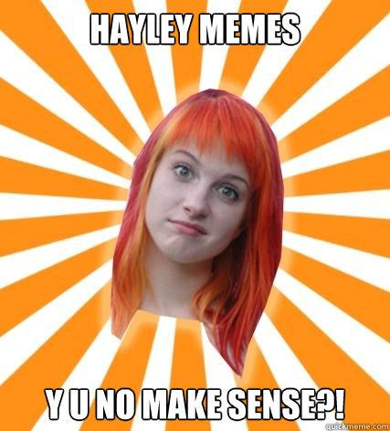 Hayley memes Y U NO MAKE SENSE?!