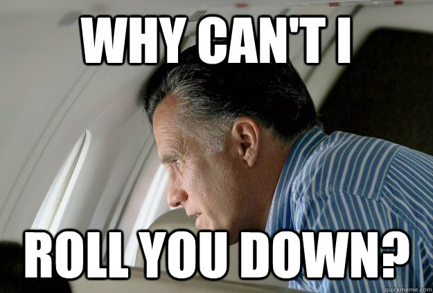 Why can't I Roll you down?  Romney Pressure