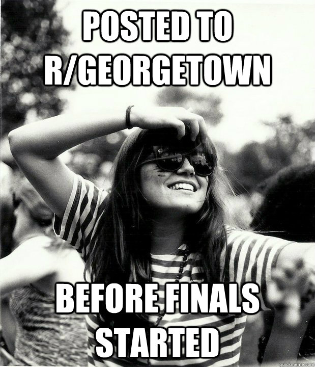 Posted to r/georgetown before finals started - Posted to r/georgetown before finals started  Georgetown Hipster