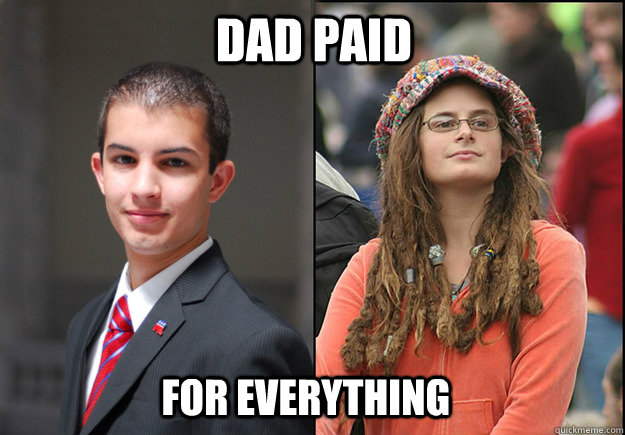 Dad paid for everything - Dad paid for everything  College Liberal Vs College Conservative