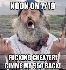 NOON on 7/19 fucking cheater! gimme my $50 back!
