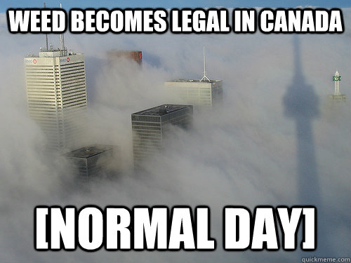 Weed becomes legal in canada [normal day] - Weed becomes legal in canada [normal day]  Misc