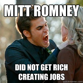 Mitt Romney Did not get rich creating jobs - Mitt Romney Did not get rich creating jobs  vampires