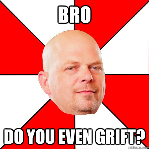 bro do you even grift? - bro do you even grift?  Pawn Star