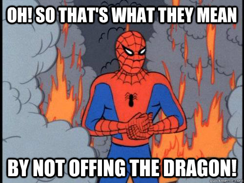 Oh! So that's what they mean By not offing the dragon! - Oh! So that's what they mean By not offing the dragon!  Misc